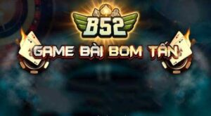 Trò chơi B52 Club – Cổng Game B52 Club uy tín đặc sặc nhất 2020