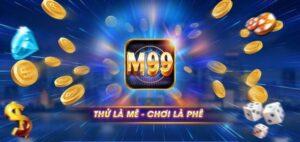 M99 Club | M99 Vin – Đánh giá và tải game iOS, APK, PC, Android Phiên bản mới nhất
