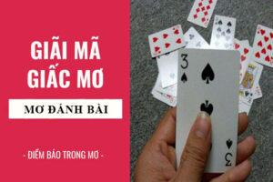Mơ đánh bài đánh con gì – Nằm mơ thấy đánh bài là điềm gì?